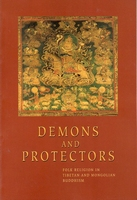 DEMONS and PROTECTORS. Folk religion in Tibet & Mongolia